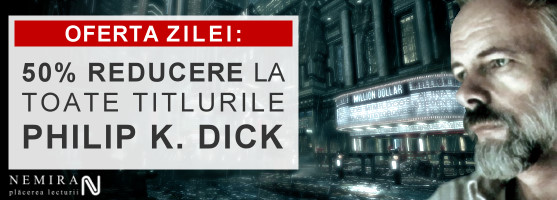 50% reducere la toate titlurile Philip K. Dick