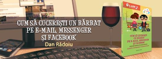 Cum sa cuceresti un barbat pe Mail, Messenger si Facebook, de Dan Radoiu