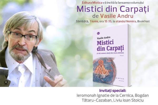 """Editura Mistica lansează volumul """"Mistici din Carpaţi"""" de Vasile Andru"""