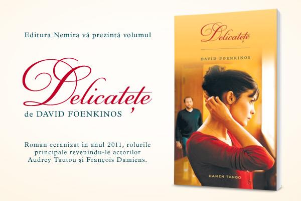"""""""Delicateţe"""" de David Foenkinos, un nou roman la Editura Nemira"""