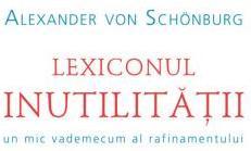Lexiconul inutilității. Un mic vademecum al rafinamentului – Alexander von Schönburg