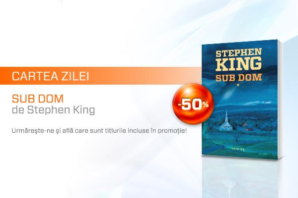 Sub Dom de Stephen King, prima carte inclusă în promoţia Cartea Zilei