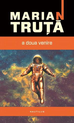 A doua venire, de Marian Truţă – premiul SRSFF 2013 pentru cel mai bun volum de povestiri