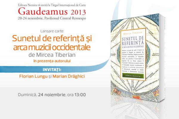 """Volumul """"Sunetul de referință și arca muzicii occidentale"""" de Mircea Tiberian se lansează la Gaudeamus 2013"""