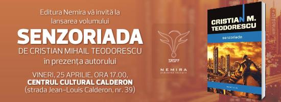 Editura Nemira vă invită la lansarea volumului Senzoriada, de Cristian Mihail Teodorescu