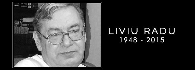 In memoriam Liviu Radu (1948 – 2015)