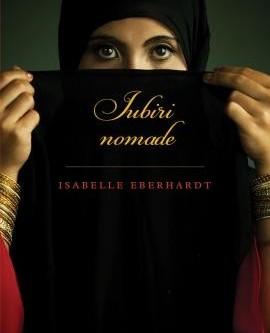 RECENZIE DE CARTE: Isabelle Eberhardt – Iubiri nomade
