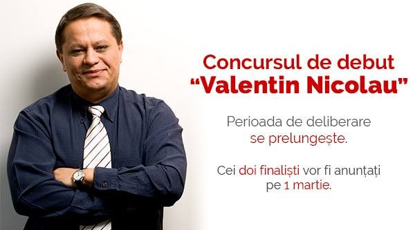 Anunţul celor doi finalişti ai concursului de debut literar Valentin Nicolau se amână până la data de 1 martie 2016