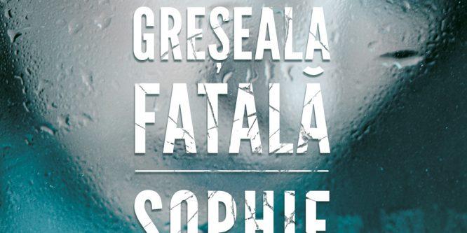 Un palpitant thriller psihologic de Sophie Hannah – Greșeala fatală