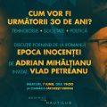 Cum vor fi următorii 30 de ani? Discuție cu Vlad Petreanu și Adrian Mihălțianu