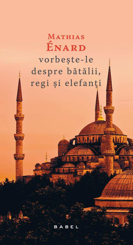 mathias-enard—vorbeste-le-despre-batalii-regi-si-elefanti—c1