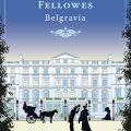 Creatorul serialului Downton Abbey, Julian Fellowes, intră în colecția Babel cu romanul Belgravia