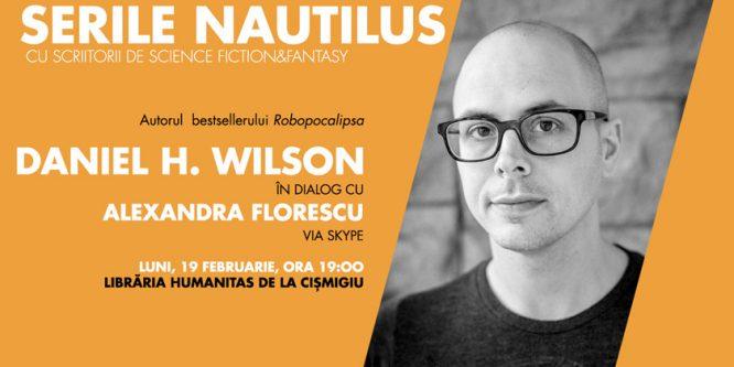 Serile Nautilus: Daniel H. Wilson, autorul bestsellerului Robopocalipsa