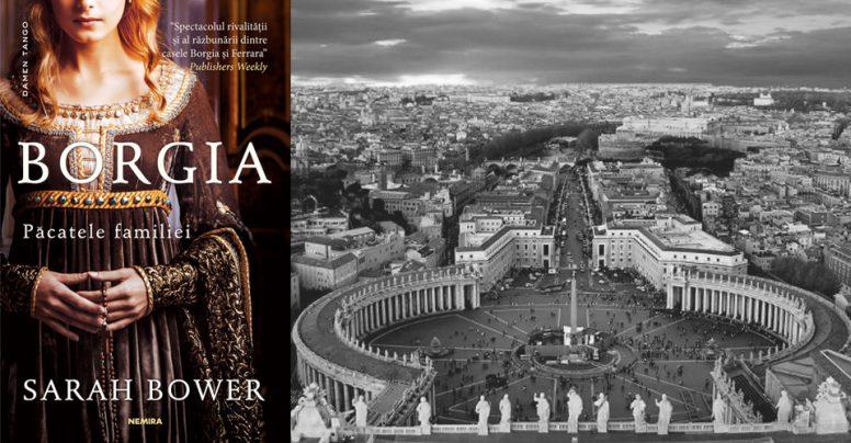 Familia Borgia – Patimi, controverse, secrete și ambiții