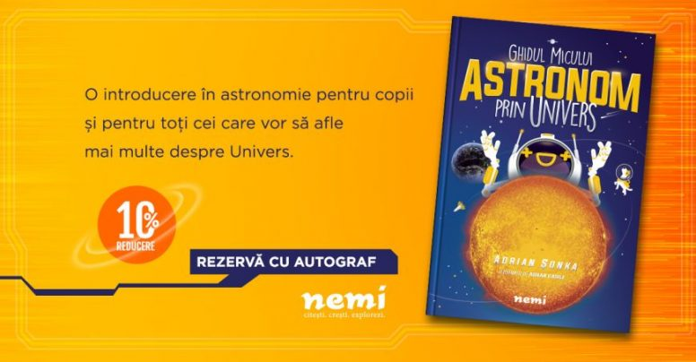 Ghidul micului astronom prin Univers, de Adrian Șonka – cea mai așteptată carte de astronomie pentru copii și restul lumii