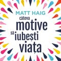 Câteva motive să iubești viața, de Matt Haig – să vorbim deschis despre depresie