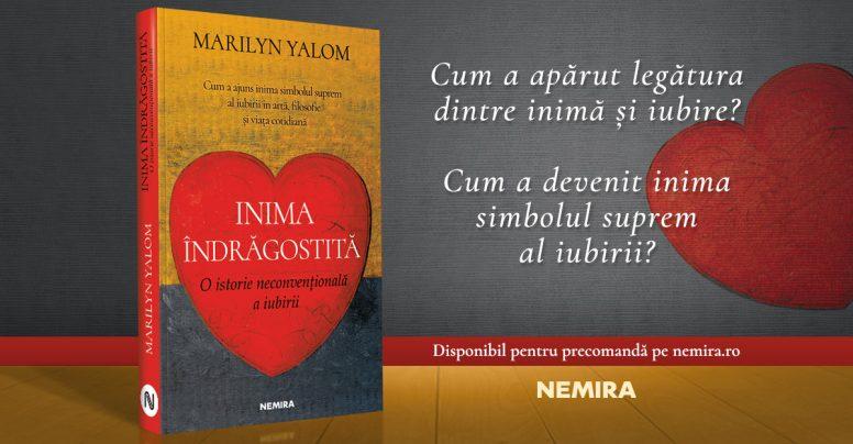"""Descoperă """"Inima îndrăgostită: O istorie neconvențională a iubirii"""", de Marilyn Yalom"""