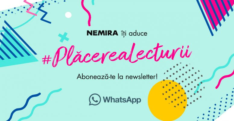 Newsletter Plăcerea lecturii powered by Nemira – WHATSAPP
