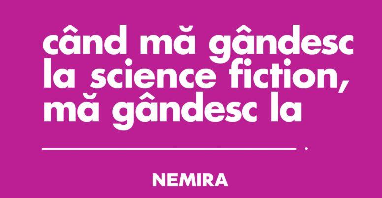 [Ce au răspuns cititorii Nemira] Când mă gândesc la science fiction, mă gândesc la…