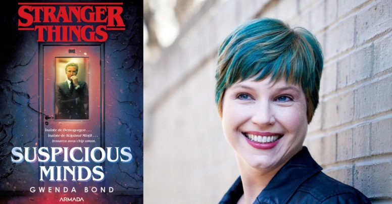 Autoarea Suspicious Minds, Gwenda Bond, dezvăluie cum a scris primul roman al seriei Stranger Things