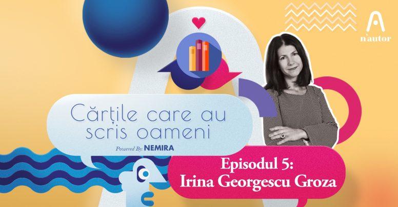 """Cărțile care au scris oameni  – Irina Georgescu Groza: """"În ultimii ani, cel mai mult am dăruit cărți ale scriitorilor români contemporani"""""""