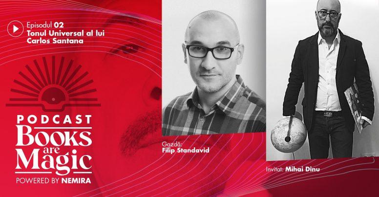 """Podcast-ul Books are magic episodul 2 – Filip Standavid și Mihai Dinu: """"Tonul universal. Santana are tonul lui"""""""