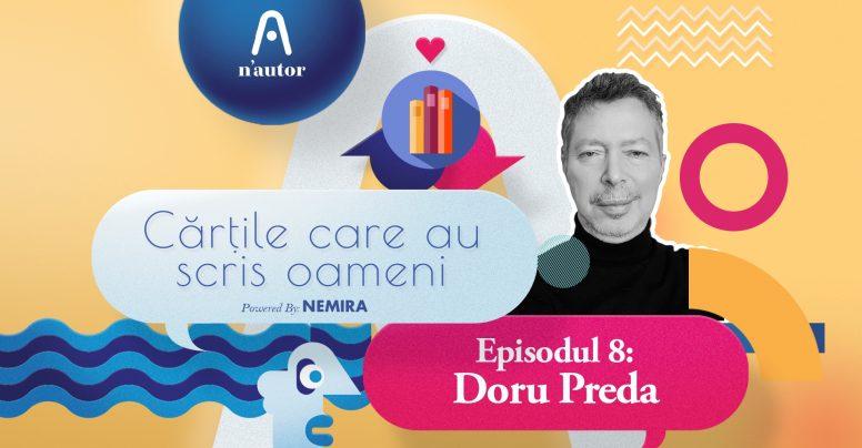 """Cărțile care au scris oameni – Doru Preda: """"Poveștile de viață ale altora pot trezi în noi dorința de a descoperi cine suntem cu adevărat"""""""
