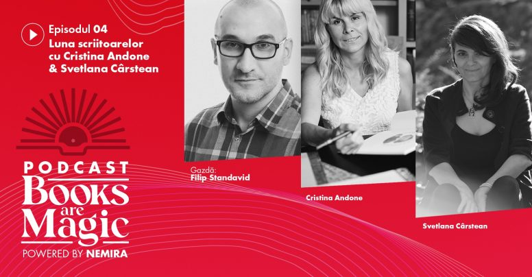 Podcastul Books are magic #04 cu Filip Standavid: Martie – luna scriitoarelor. Un interviu cu Cristina Andone & Svetlana Cârstean