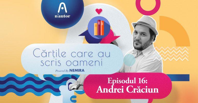"""Cărțile care au scris oameni – Andrei Crăciun: """"Se întâmplă să citesc în fiecare zi pagini care mă emoționează"""""""